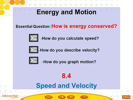 Energy and Motion 8.4 Speed and Velocity -How do you calculate speed?