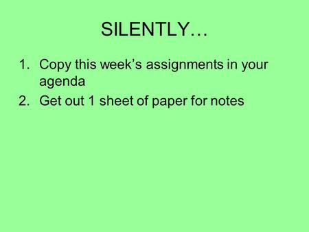 SILENTLY… Copy this week's assignments in your agenda