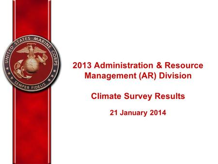 2013 Administration & Resource Management (AR) Division Climate Survey Results 21 January 2014.