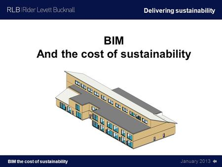 January 2013 BIM the cost of sustainability BIM And the cost of sustainability Delivering sustainability.