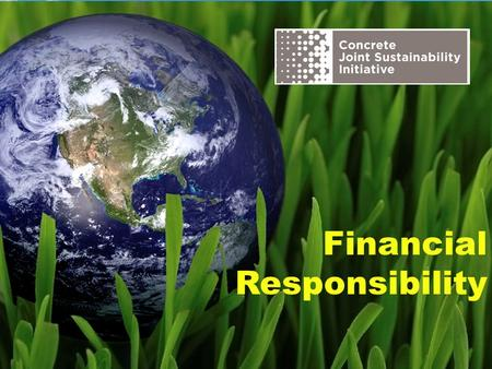 Financial Responsibility. The Concrete Joint Sustainability Initiative is a multi-association effort of the Concrete Industry supply chain to take unified.
