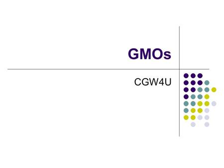 GMOs CGW4U. GMO A genetically modified organism A living thing that… Has had its genes (DNA) altered to act in a way that does not happen naturally and/or.