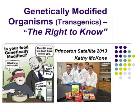 "Genetically Modified Organisms (Transgenics) – "" The Right to Know"" Princeton Satellite 2013 Kathy McKone."