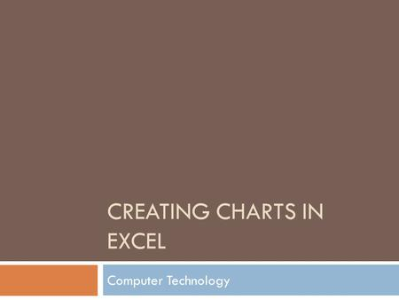 CREATING CHARTS IN EXCEL Computer Technology. Chart Terminology  The picture below is a column chart with the parts labeled. Legend Chart Title Y - axis.