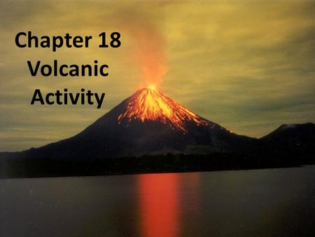 Chapter 18 Volcanic Activity. Section 18-1 Magma Objectives: Describe factors that can affect the formation of magma Compare and contrast the different.