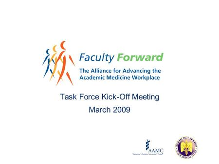 Task Force Kick-Off Meeting March 2009. Agenda What is Faculty Forward? Why the emphasis on job satisfaction? How can our organization benefit? How will.