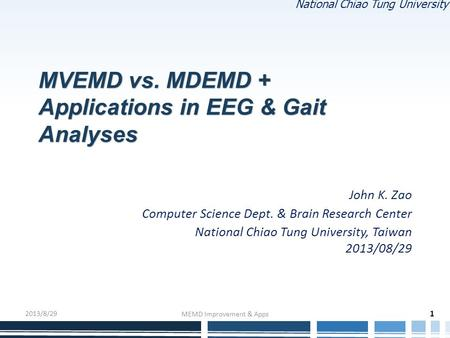 National Chiao Tung University MVEMD vs. MDEMD + Applications in EEG & Gait Analyses John K. Zao Computer Science Dept. & Brain Research Center National.