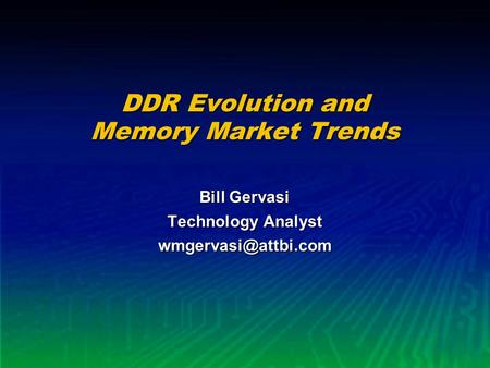 DDR Evolution and Memory Market Trends Bill Gervasi Technology Analyst