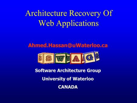 Software Architecture Group University of Waterloo CANADA Architecture Recovery Of Web Applications.