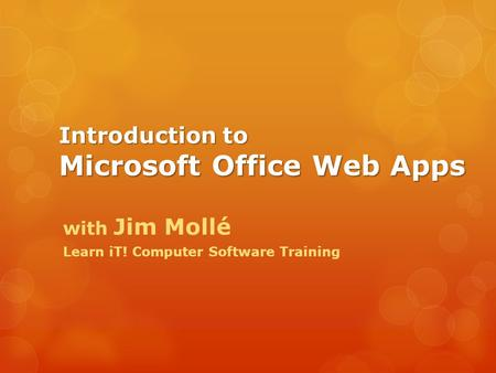 Introduction to Microsoft Office Web Apps with Jim Mollé Learn iT! Computer Software Training.
