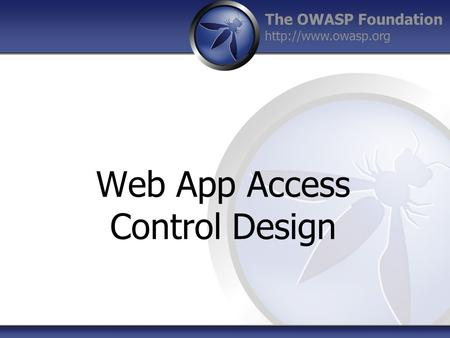 The OWASP Foundation  Web App Access Control Design.