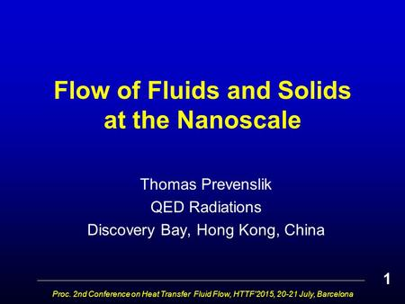 Flow of Fluids and Solids at the Nanoscale Thomas Prevenslik QED Radiations Discovery Bay, Hong Kong, China Proc. 2nd Conference on Heat Transfer Fluid.