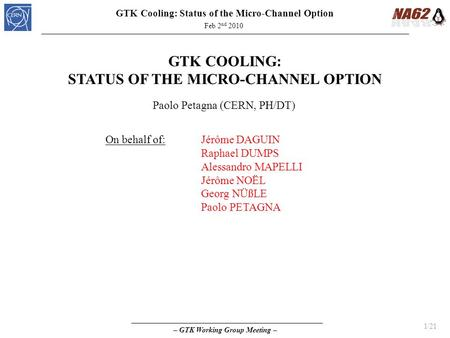 – GTK Working Group Meeting – GTK Cooling: Status of the Micro-Channel Option Feb 2 nd 2010 1/21 GTK COOLING: STATUS OF THE MICRO-CHANNEL OPTION Paolo.