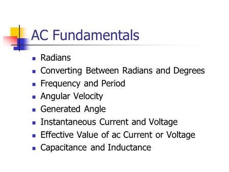 AC Fundamentals Radians Converting Between Radians and Degrees Frequency and Period Angular Velocity Generated Angle Instantaneous Current and Voltage.