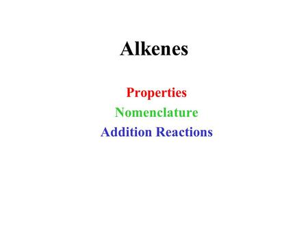 Alkenes Properties Nomenclature Addition Reactions.