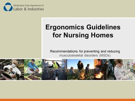 Ergonomics Guidelines for Nursing Homes Recommendations for preventing and reducing musculoskeletal disorders (MSDs)
