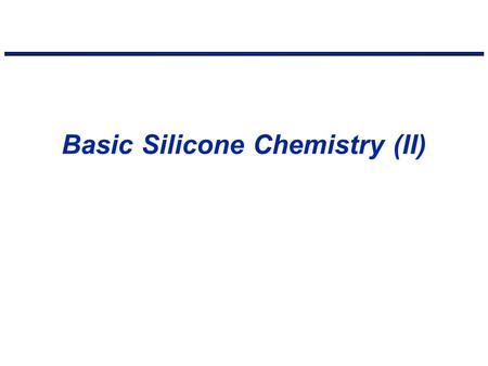 Basic Silicone Chemistry (II). (1)Fluids (hydraulic, release agents, cosmetics, heat transfer media, polishes, lubricants, damping, dry cleaning) Polymer.