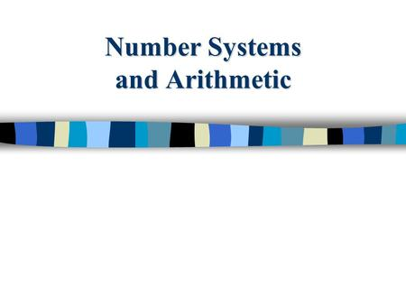 Number Systems and Arithmetic. Introduction to Numbering Systems We are all familiar with the decimal number system (Base 10). Some other number systems.