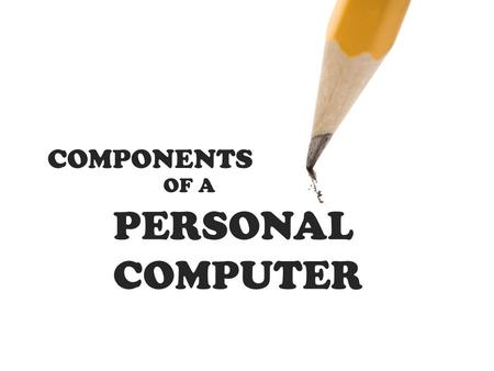 COMPONENTS OF A PERSONAL COMPUTER. A typical personal computer has hard, floppy and CD-ROM disks for storage, memory and CPU chips inside the system unit,