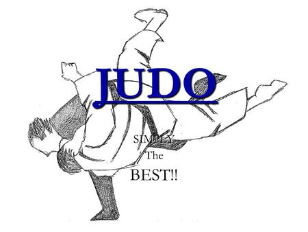 JUDO SIMPLYTheBEST!!. Quick fact file Judo is a Japanese– sport.Judo is a Japanese– sport. There is no punching or kicking in judo: in fact, judo means.