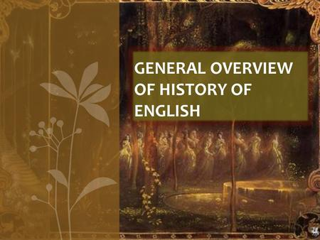 GENERAL OVERVIEW OF HISTORY OF ENGLISH. Introduction All social animals communicate with each other, from bees and ants to whales and apes, but only humans.