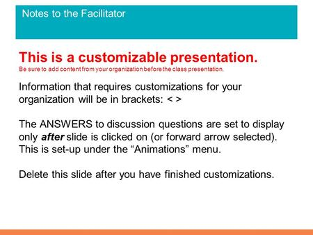 Notes to the Facilitator This is a customizable presentation. Be sure to add content from your organization before the class presentation. Information.