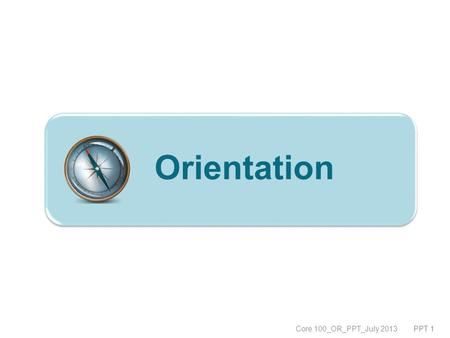 Orientation Core 100_OR_PPT_July 2013 PPT 1. Module 1: Introduction to the Child Welfare Pre-Service Training OBJECTIVES : Identify Child Welfare Pre-Service.