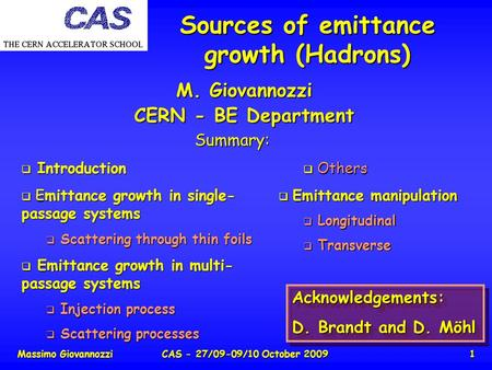 Massimo GiovannozziCAS - 27/09-09/10 October 20091 Sources of emittance growth (Hadrons) M. Giovannozzi CERN - BE Department Summary:  Introduction 