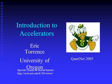 Introduction to Accelerators Eric Torrence University of Oregon QuartNet 2005 Special Thanks to Bernd Surrow