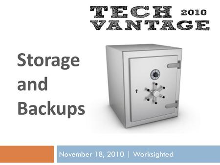 Storage and Backups November 18, 2010 | Worksighted.