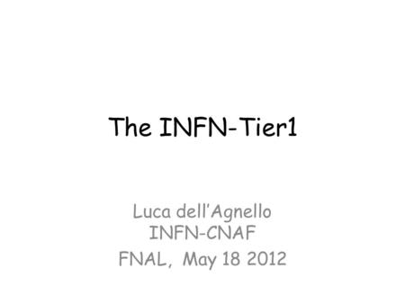 Luca dell'Agnello INFN-CNAF FNAL, May