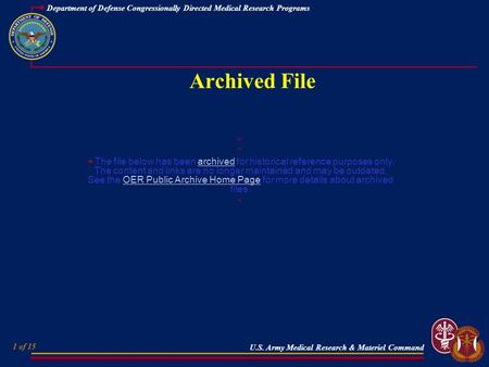 1 of 15 Department of Defense Congressionally Directed Medical Research Programs U.S. Army Medical Research & Materiel Command Archived File © ©The file.