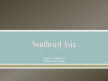 Chapter 16 Section 3 Southeast Asia Today.  Southeast Asia's culture was formed by geography and history. o The region's location on international.