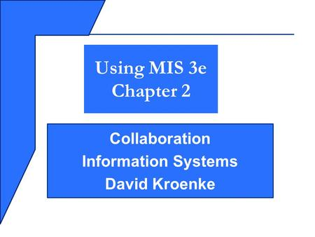 Collaboration Information Systems David Kroenke Using MIS 3e Chapter 2.