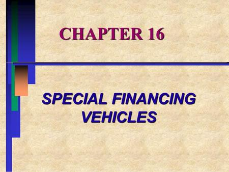CHAPTER 16 SPECIAL FINANCING VEHICLES. CHAPTER OVERVIEW I.Interest Rate and Currency Swaps II.Structured Notes III.Interest Rate Forwards and Futures.