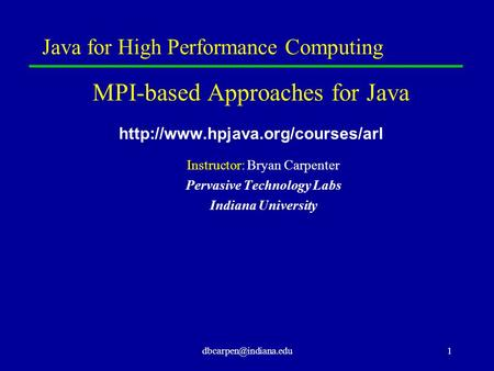 <strong>Java</strong> for High Performance Computing MPI-based Approaches for <strong>Java</strong> Instructor: Bryan Carpenter Pervasive.