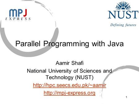 1 Parallel Programming with Java Aamir Shafi National University of Sciences and Technology (NUST)
