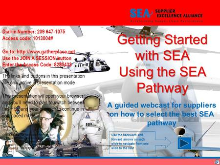 Getting Started with SEA Using the SEA Pathway A guided webcast for suppliers on how to select the best SEA pathway The links and buttons in this presentation.