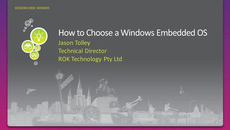 Jason Tolley Technical Director ROK Technology Pty Ltd SESSION CODE: WEM305.