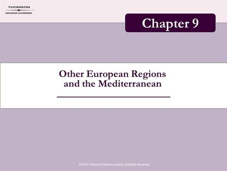Other European Regions and the Mediterranean © 2007 Thomson Delmar Learning. All Rights Reserved. Chapter 9.