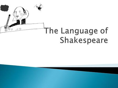  The language used by Shakespeare in his plays is in one of three forms: ◦ prose, rhymed verse or blank verse, proserhymed verseblank verse  each of.