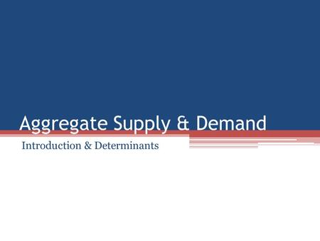 Aggregate Supply & Demand Introduction & Determinants.