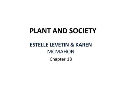 PLANT AND SOCIETY ESTELLE LEVETIN & KAREN MCMAHON Chapter 18.