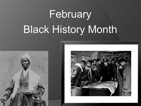 February Black History Month. February has been a time to celebrate and honor African-American history. This Month you will have the opportunity to honor.
