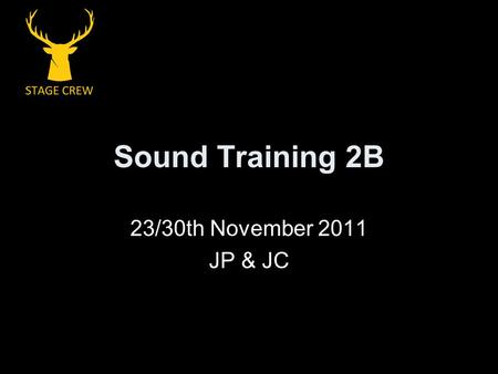 Sound Training 2B 23/30th November 2011 JP & JC. Objectives Understand some theory about sound and the equipment used Learn how to fully build and plug.