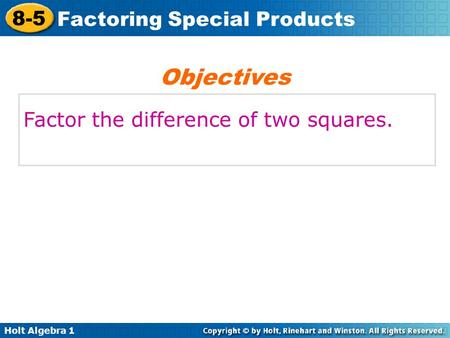 Objectives Factor the difference of two squares..