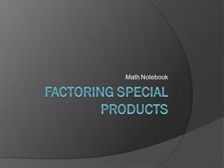 Math Notebook. Review  Find the product of (m+2) (m-2)  Find the product of (2y-3)^2.