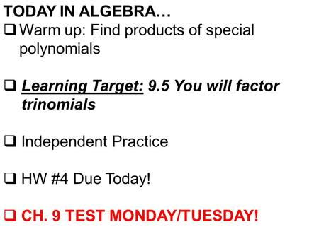 TODAY IN ALGEBRA…  Warm up: Find products of special polynomials  Learning Target: 9.5 You will factor trinomials  Independent Practice  HW #4 Due.