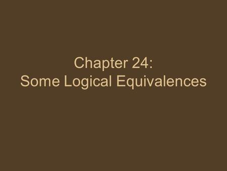 Chapter 24: Some Logical Equivalences. Logically equivalent statement forms (p. 245) Two statements are logically equivalent if they are true or false.