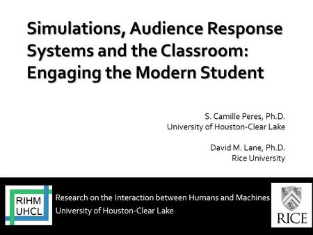 Research on the Interaction between Humans and Machines University of Houston-Clear Lake S. Camille Peres, Ph.D. University of Houston-Clear Lake David.